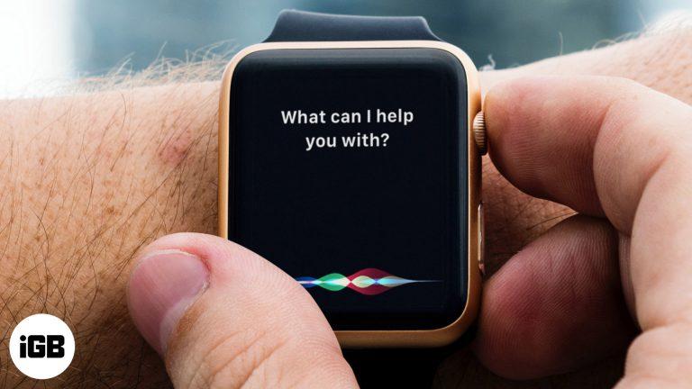 Сири не работает на Apple Watch? Вот 10 быстрых исправлений, чтобы попробовать