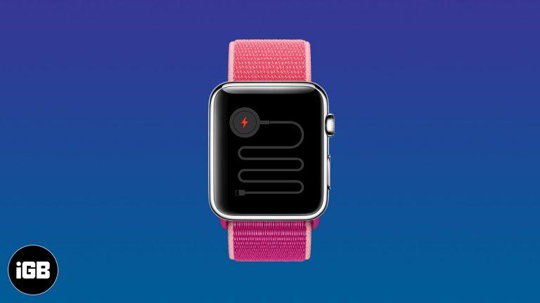 Apple Watch не заряжаются?  Вот 4 решения, чтобы исправить это