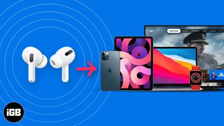Как подключить AirPods к iPhone, iPad, Apple Watch, Mac и Apple TV